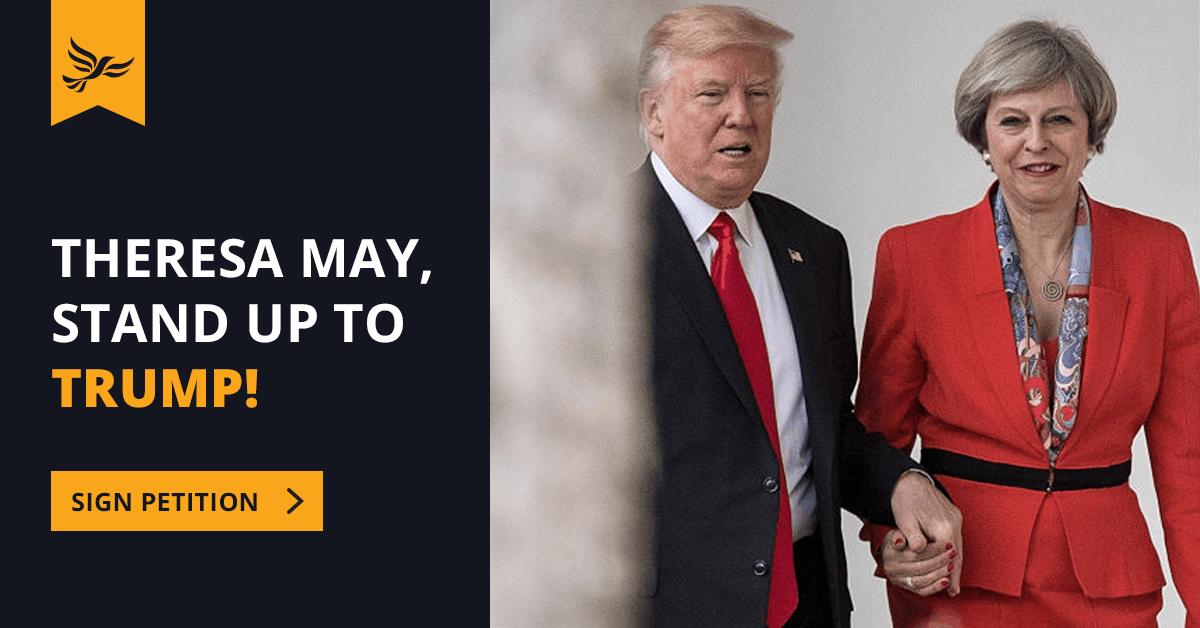 Theresa May, stand up to Trump  Theresa May, st...