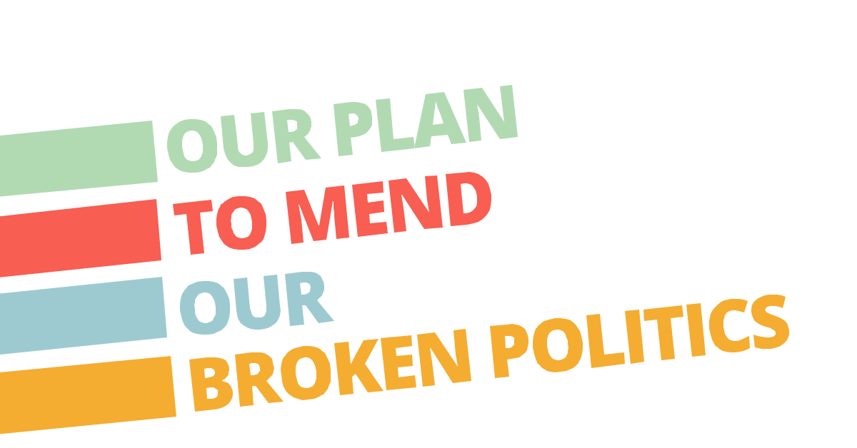 Our Plan for Fixing Our Broken Politics