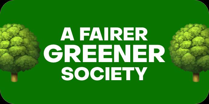 A Fairer, Greener Society