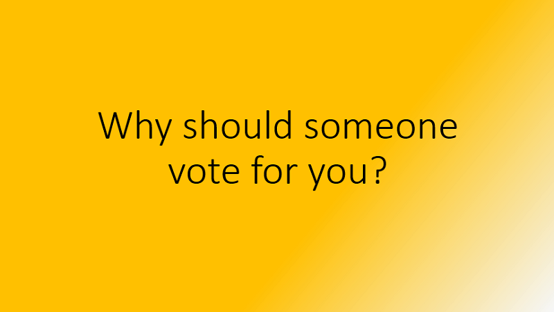 Why should someone vote for you?