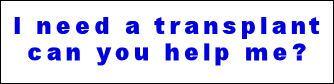 I need a transplant can you help me