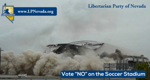 The Libertarian Party of Nevada Urges the Mayor and the City Council of Las Vegas to Vote Against the $200 Million Dollar Soccer Stadium