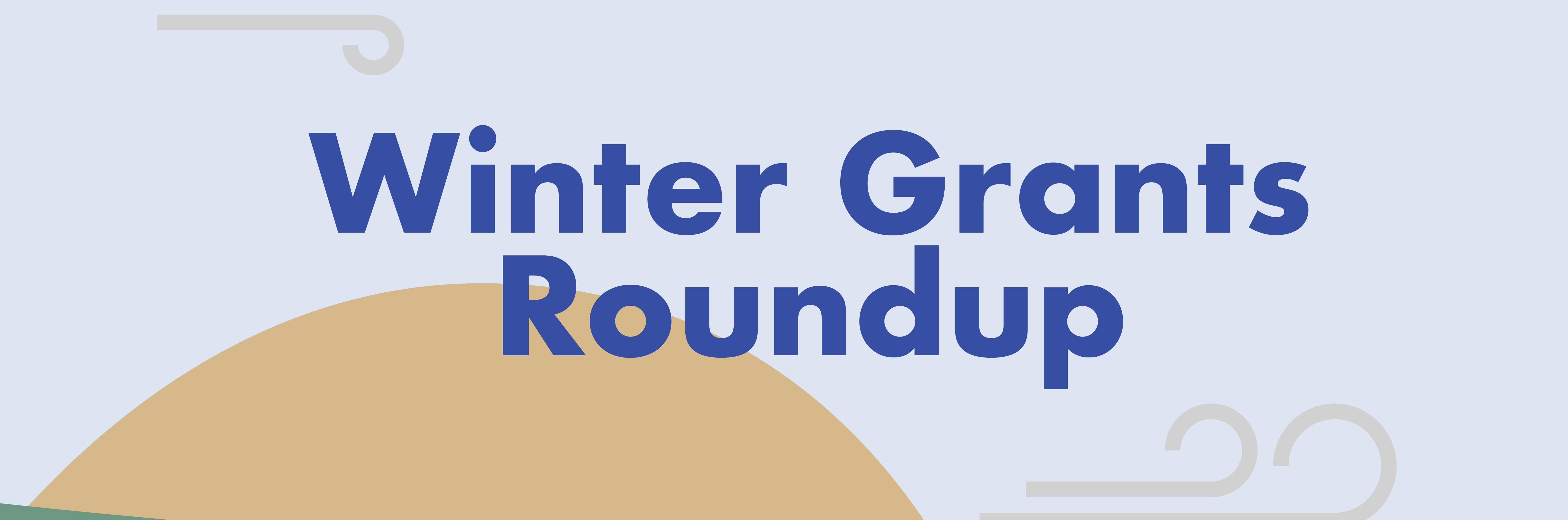 winter grants roundup