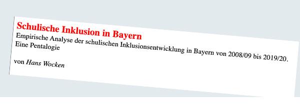 Rote Headline: Schulische Inklusion in Bayern. Darunter in schwarzer kleinerer Schrift:  Empirische Analyse der schulischen Inklusionsentwicklung in Bayern von 2008/09 bis 2019/20. Eine Pentalogie  von Hans Wocken