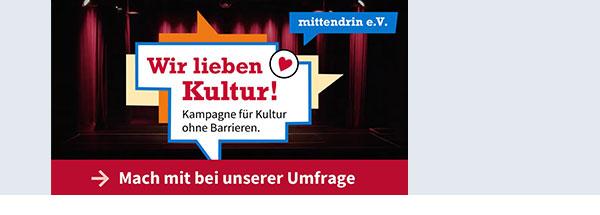 Eckige Sprechblase mit dem Schriftzug: Wir lieben Kultur! Kampagne für Kultur ohne Barrieren. Darunter steht ein roter Balken mit der Aufschrift: Mach mit bei unserer Umfrage