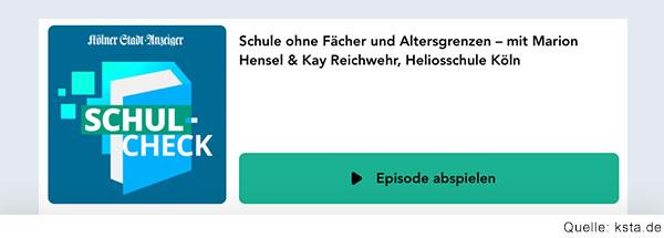 Screenshot von der Webseite mit dem Podcast mit dem Text: Kölner Stadtanzeiger, Schulcheck. Schule ohne Fächer und Altersgrenzen – Mit Marion Hensel & Kay Reichwehr, Heliosschule Köln