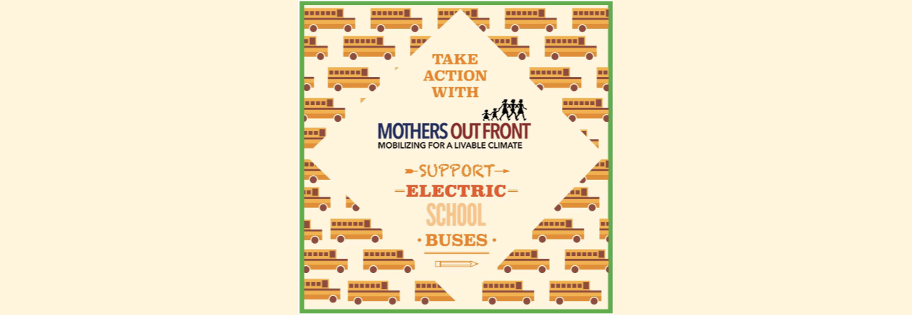 Join the Electric School Bus Campaign with Mothers Out Front!