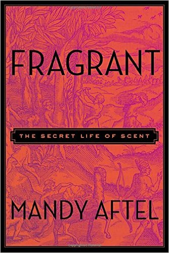 Fragrant: The Secret Life of Scent