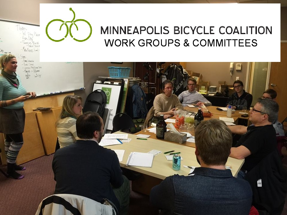 Coalition Workgroups and Committees: Workgroups (e.g. The Fun Committee, Communications Work Group) are made up of dedicated volunteers that meet regularly to support the Minneapolis Bicycle Coalition's mission.