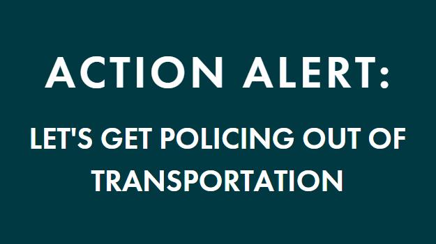Action Alert: Let's get policing out of transportation