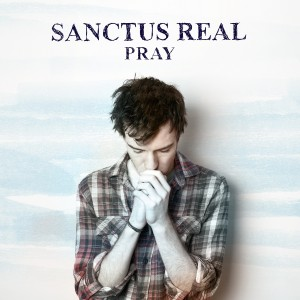 SanctusReal_Pray_Single