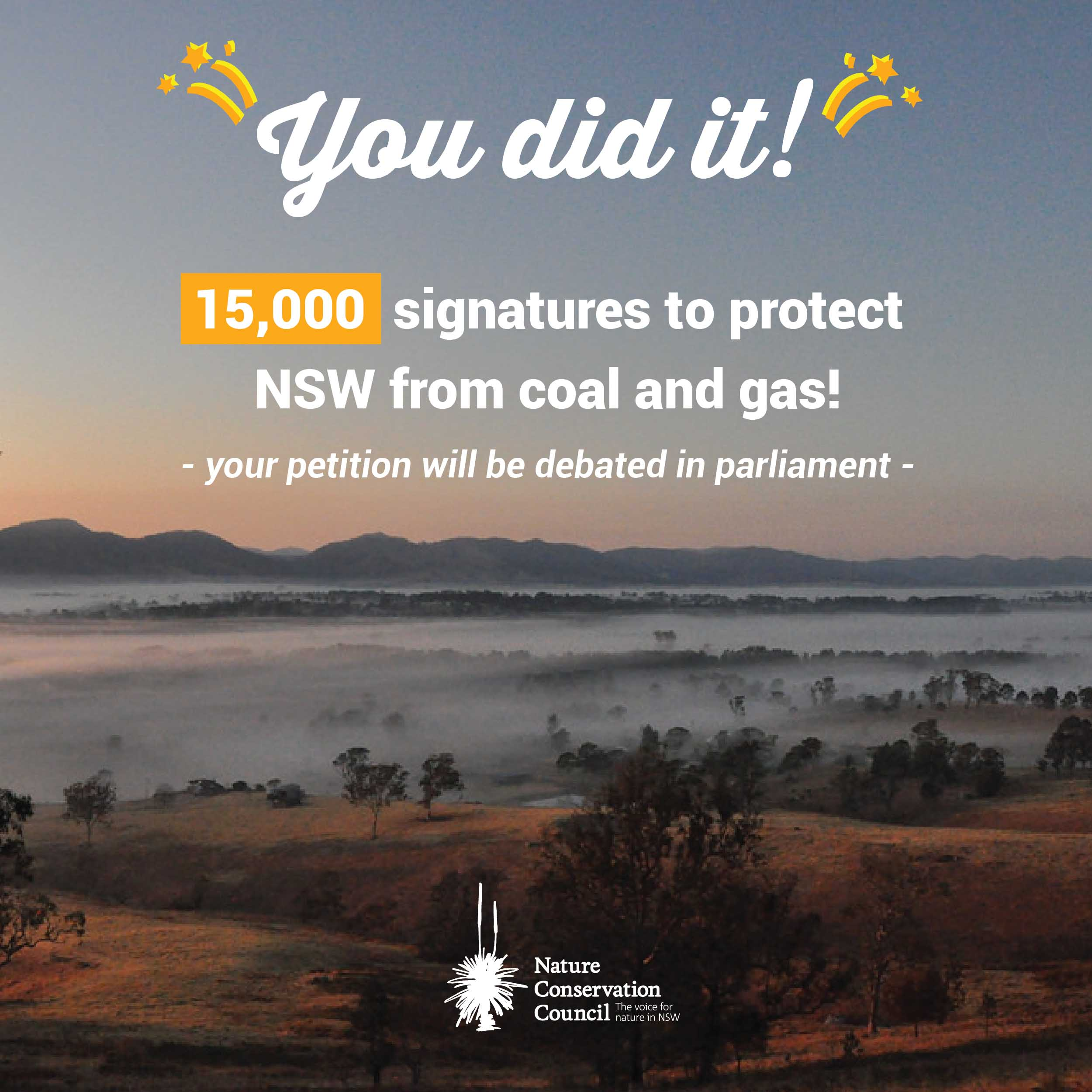 Image of farmland. Text reads: 'you did it! 15,000 signatures to protect NSW from coal and gas! Your petition will now be debated in parliament'