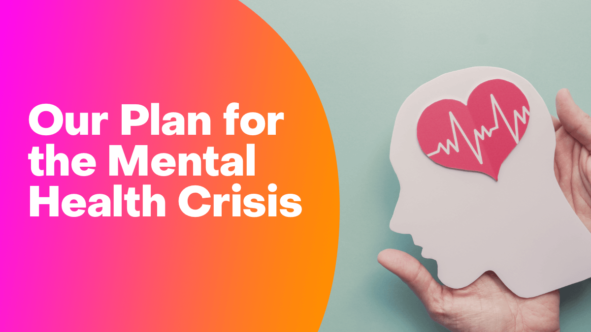 Our Plan for the Mental Health Crisis