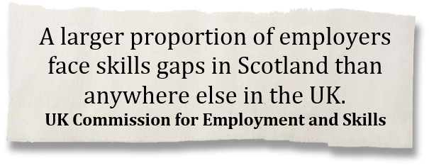 A larger proportion of employers face skills gaps in Scotland than anywhere else in the UK. - UK Commission for Employment and Skills