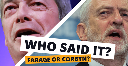 Who said it - Farage or Corbyn?