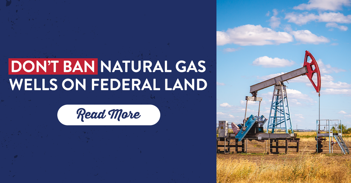Don't Ban Natural Gas Wells On Federal Land