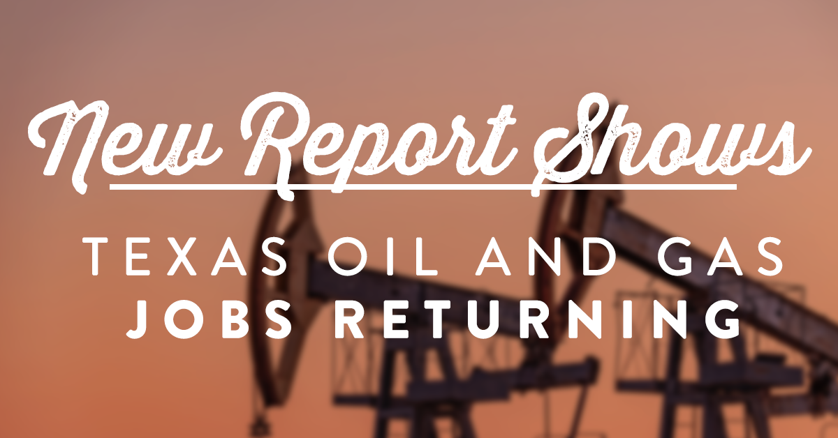 New Report Shows Texas Oil and Gas Jobs Returning