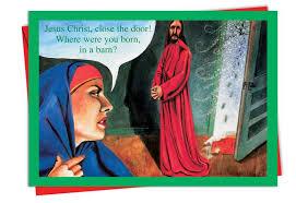 """Jesus Christ! Close the door! Where were you born, a barn?"""