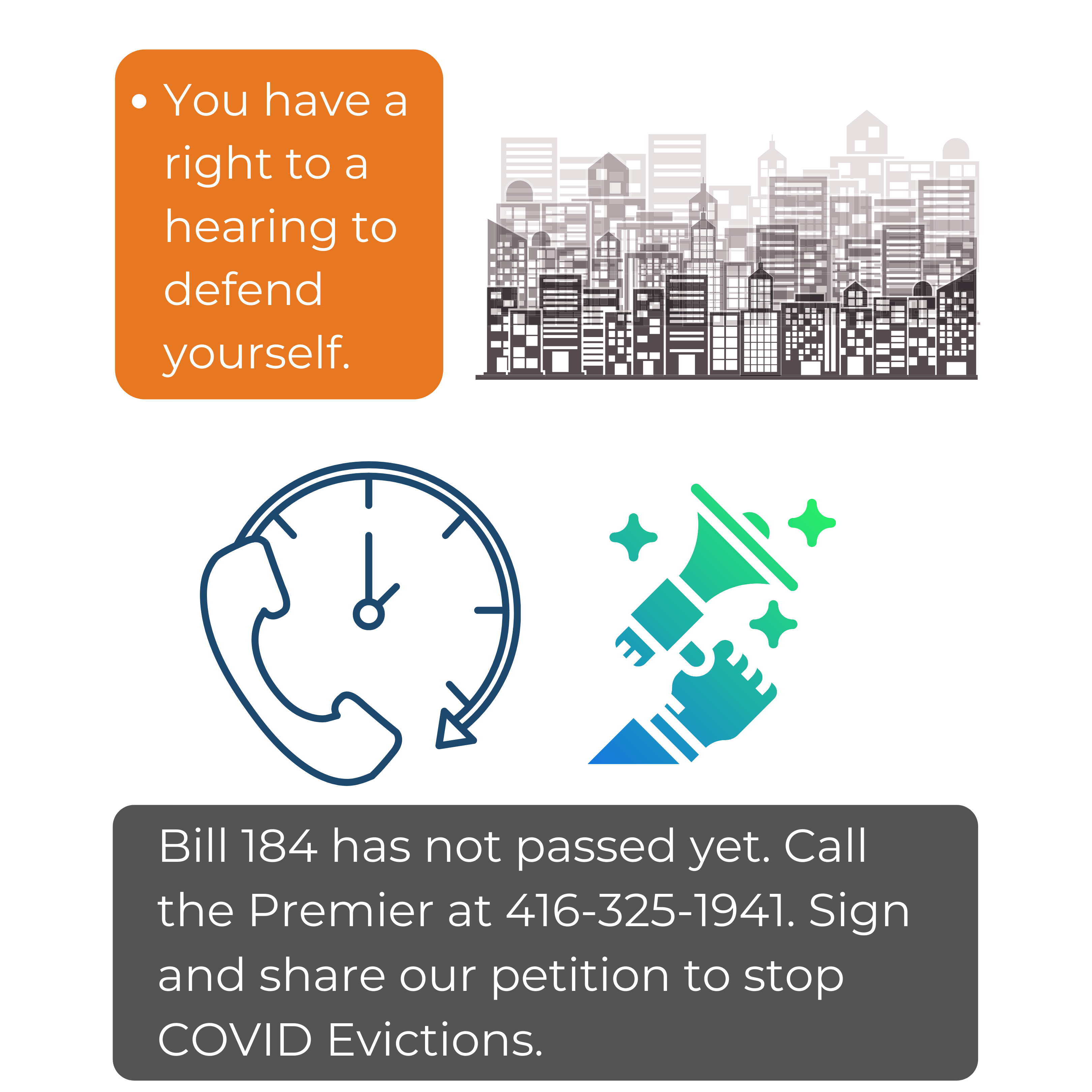 You have a right to a hearing to defend yourself. Bill 184 has not passed yet. Call the Premier at 416-325-1941. Sign and share our petition to stop COVID Evictions.