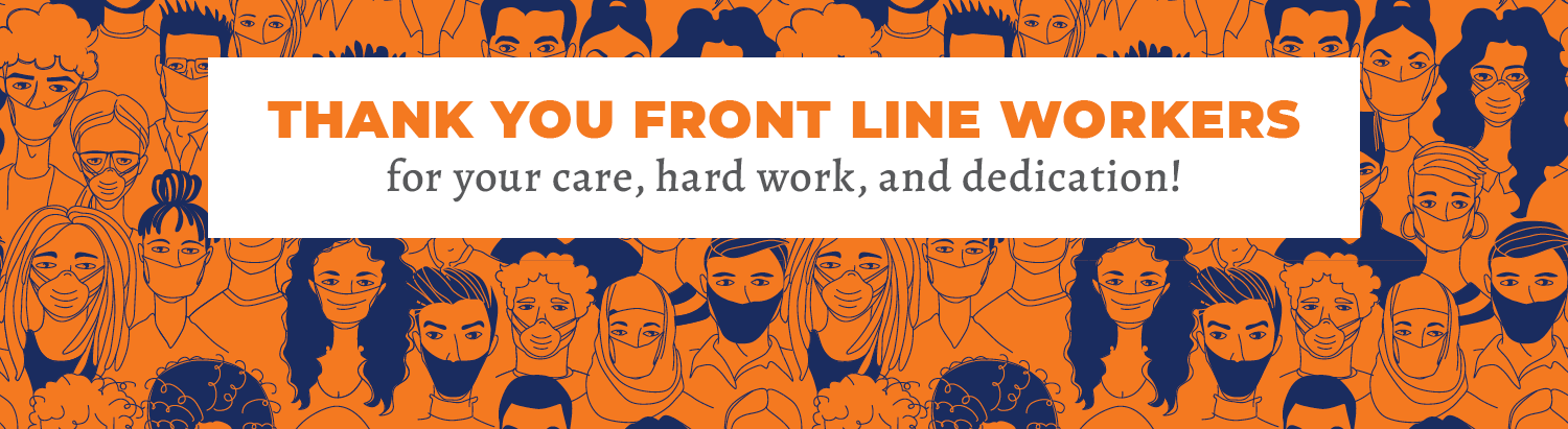 Graphic saying: Thank you Front Line Workers for your care, hard work, and dedication