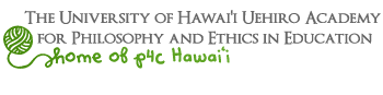 UH Manoa Uehiro Academy for Philosophy and Ethics in Education