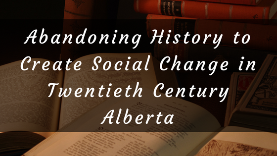 Abandoning_History_to_Create_Social_Change_in_Twentieth_Century_Alberta.png