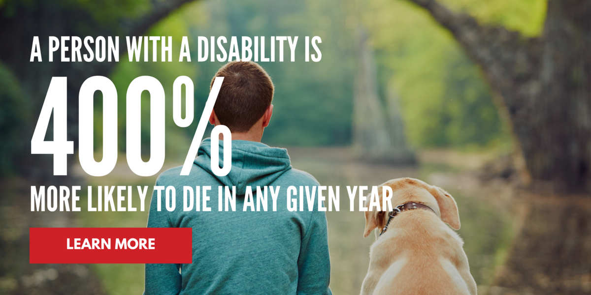 A person with a disability is 400% more likely to die in any given year