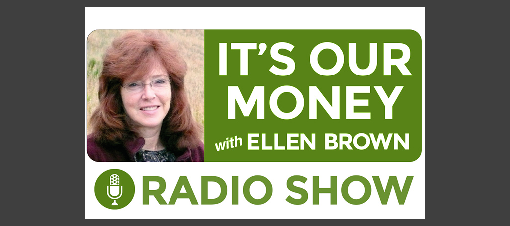 It's Our Money with Ellen Brown