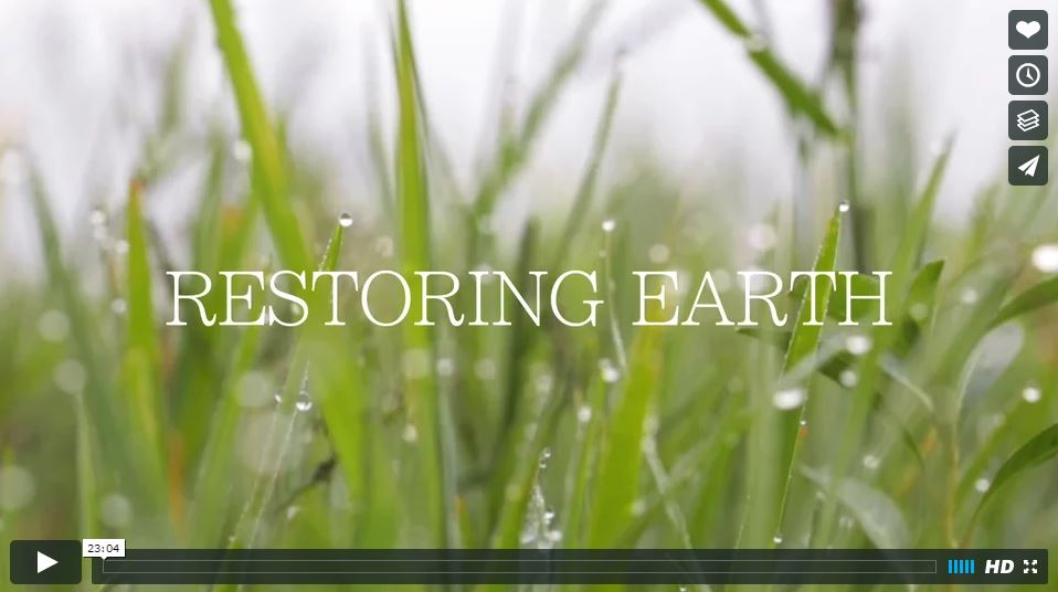 Click here to watch Restoring Earth