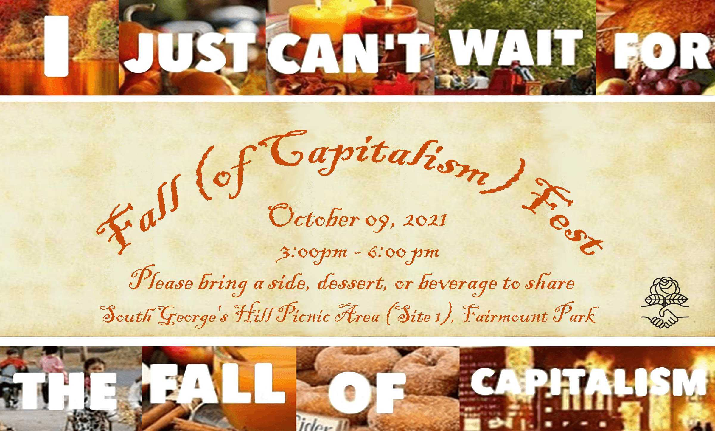 Fall (of Capitalism) Fest. Please bring a side, beverage, or dessert to share.