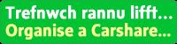 Trefnwch rannu lifft... Organise a Carshare…