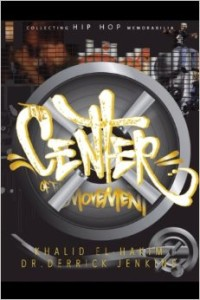 The Center of the Movemenet: Collecting Hip Hop Memorabilia by Khalid el-Hakim and Dr. Derrick Jenkins