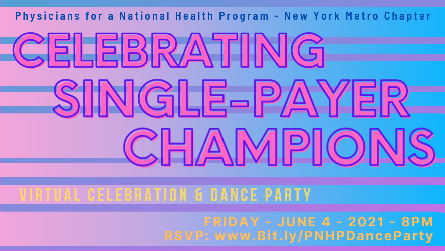 Pink, purple, and blue toned graphic with the following text: Physicians for a National Health Program / Celebrating Single Payer Champions 2021 / Virtual Celebration & Dance Party / Friday June 4 2021 8PM / RSVP: bit.ly/PNHPDanceParty
