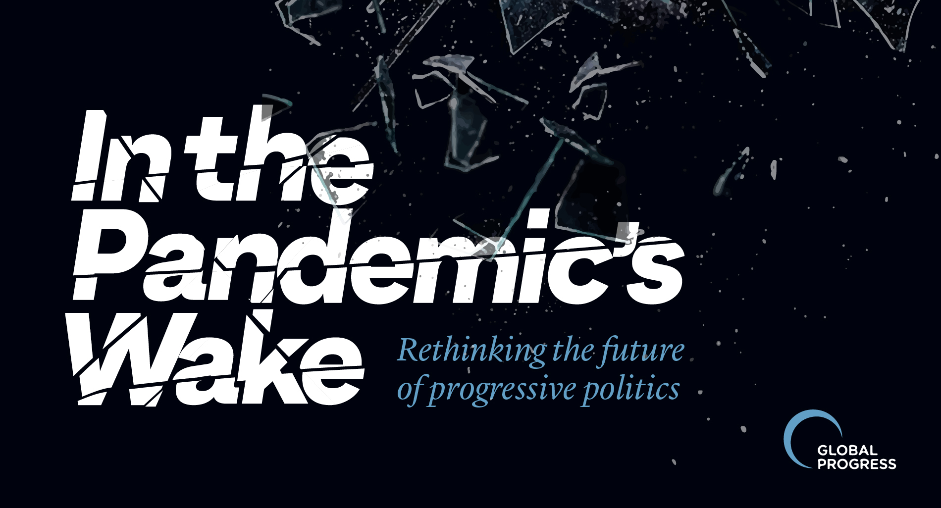In the Pandemic's Wake: Rethinking progressive politics|Bringing together the challenges and opportunities for progressives published in Australia, Canada, France, Hungary, the Netherlands, Poland and the United Kingdom.