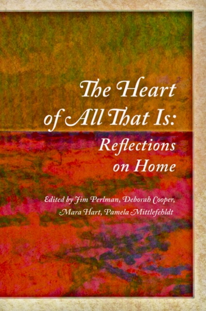 The_Heart_of_All_That_Is_-_Reflections_on_Home_(Holy_Cow!_Press).jpg