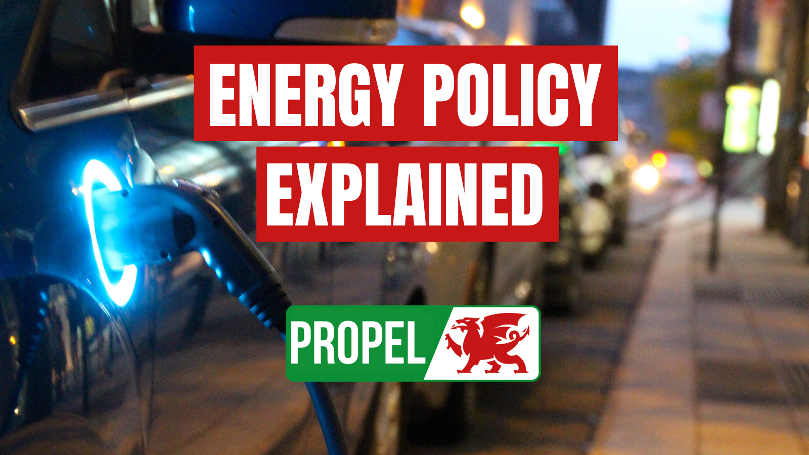 Propel - energy policy explained