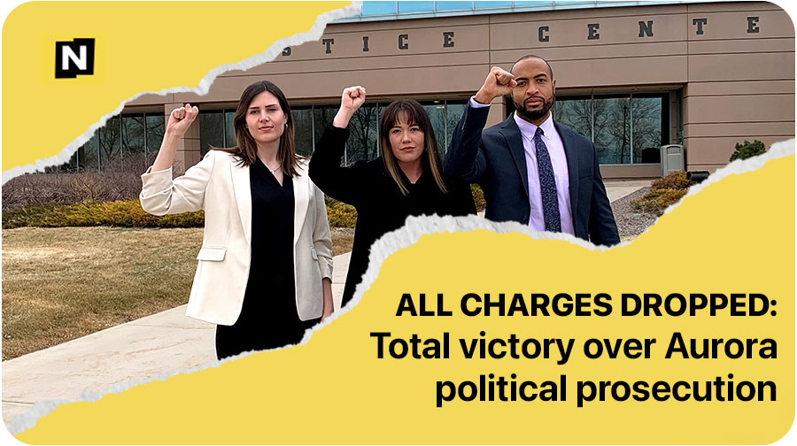 ALL CHARGES DROPPED: Total victory over Aurora political prosecution