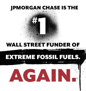 JPMorgan Chase is the #1 wall street funder of extreme fossil fuels. Again.