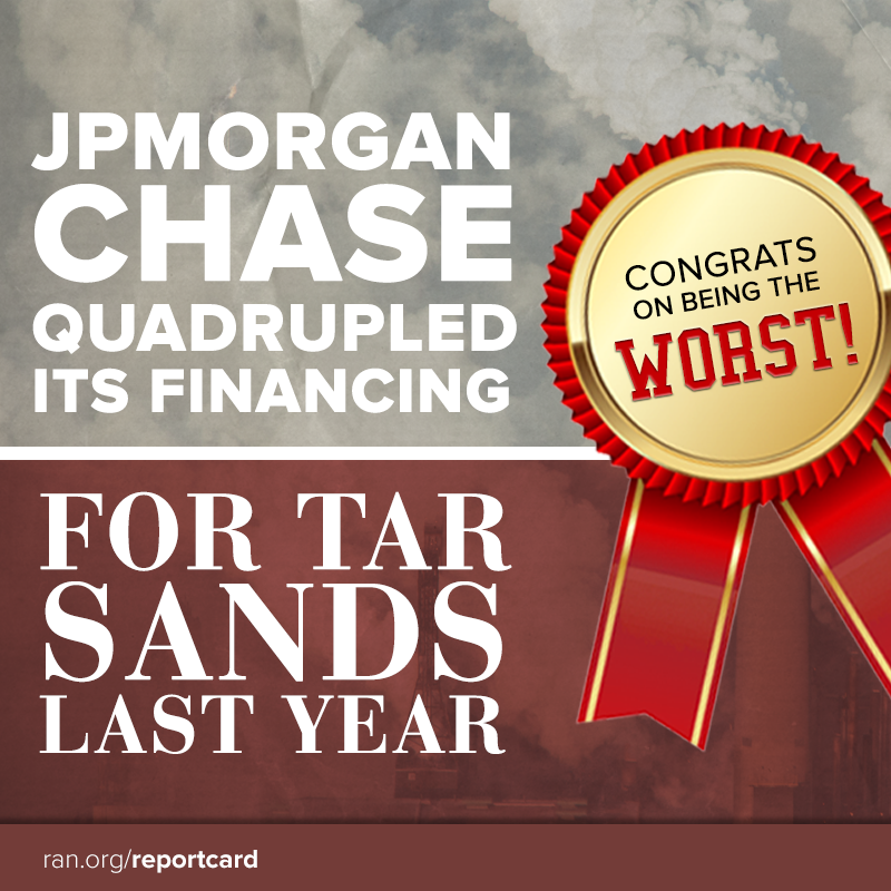 JPMorgan Chase quadrupled its financing for tar sands last year. Congrats on being the worst!