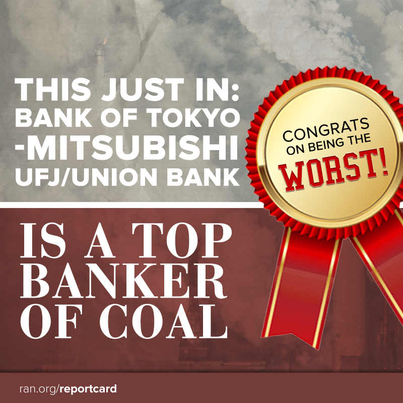 This just in: Bank of Tokyo-Mitsubishi UFJ / Union Bank is a top banker of coal. Congrats on being the worst!