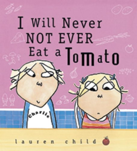 """I will Never NOT ever eat a Tomato."" by Lauren Child."