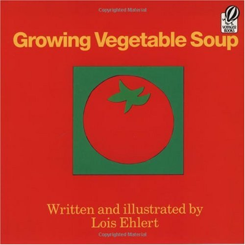 """Growing Vegetable Soup."" Written and illustrated by Lois Ehlert."