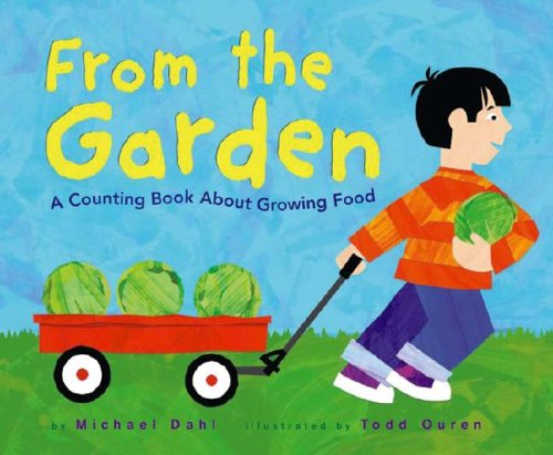 """From the Garden. A counting book about growing food."" by Michael Dahl, illustrated by Todd Ouren"