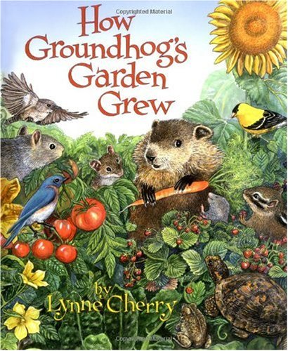 """How Groundhog's Garden Grew."" by Lynne Cherry."