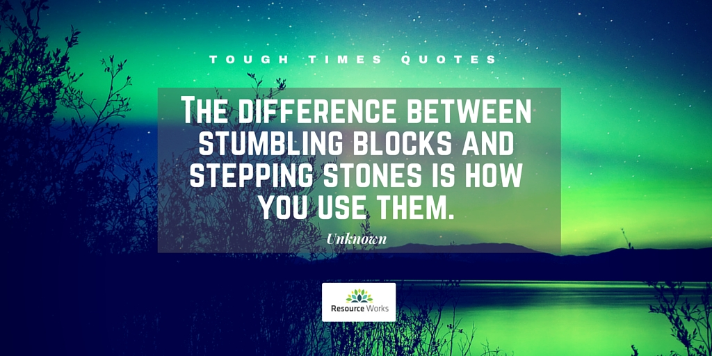 Tough Times Quotes - Resource Works