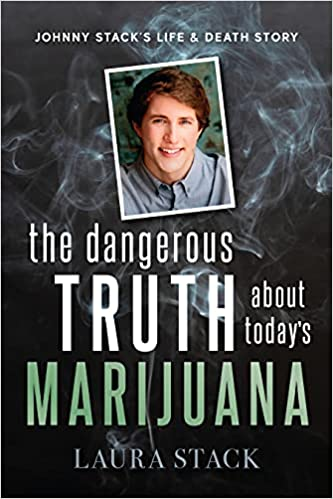 The Dangerous Truth About Today's Marijuana by Laura Stack
