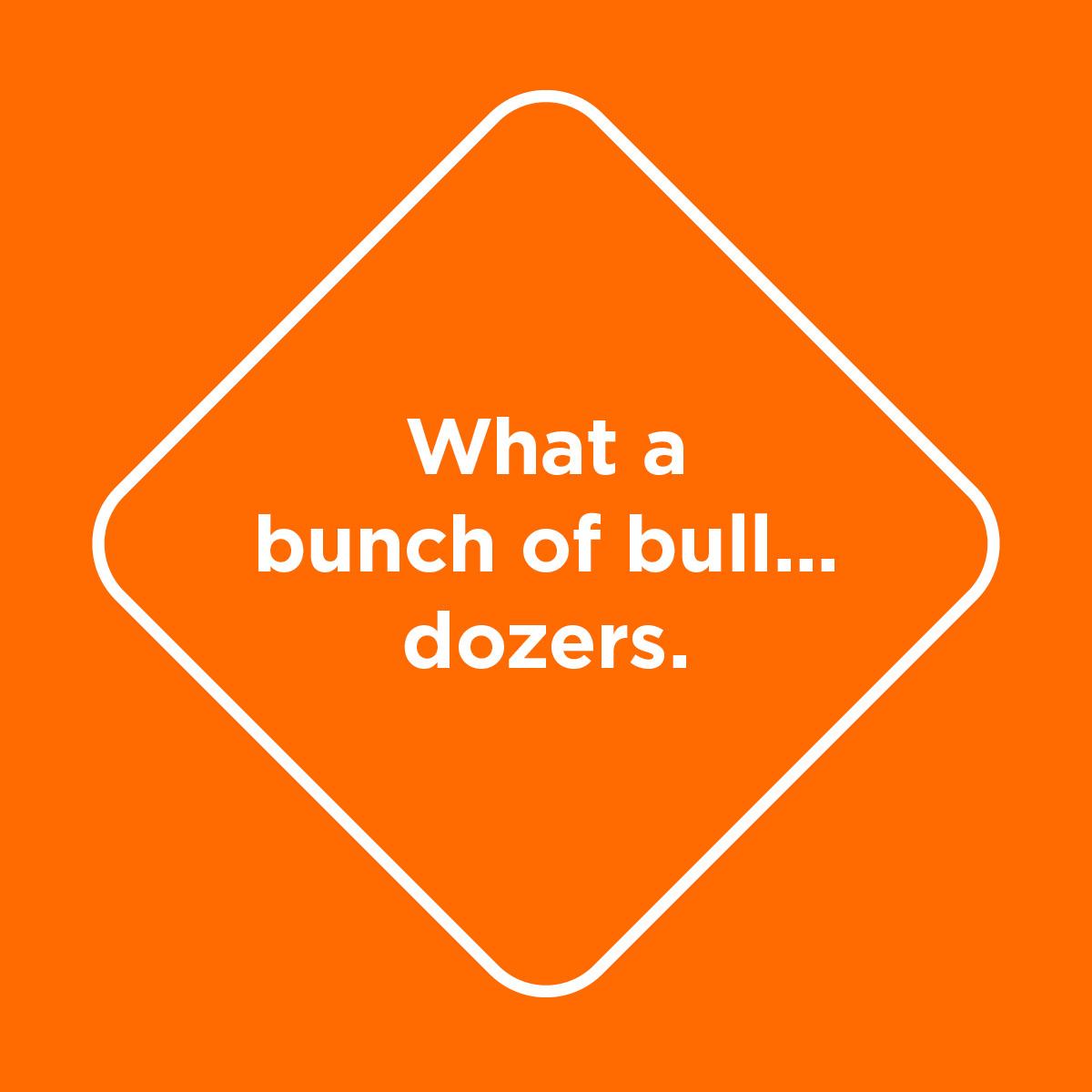 What_a_bunch_of_bull_dozers.jpg