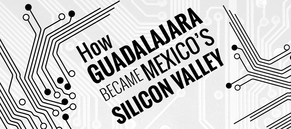 how-guadalajara-became-mexicos-silicon-valley-2.jpg