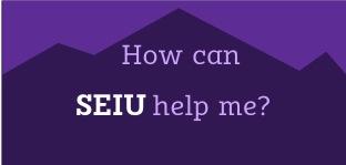 How can SEIU help me?