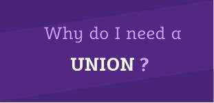 Why do I need a union?